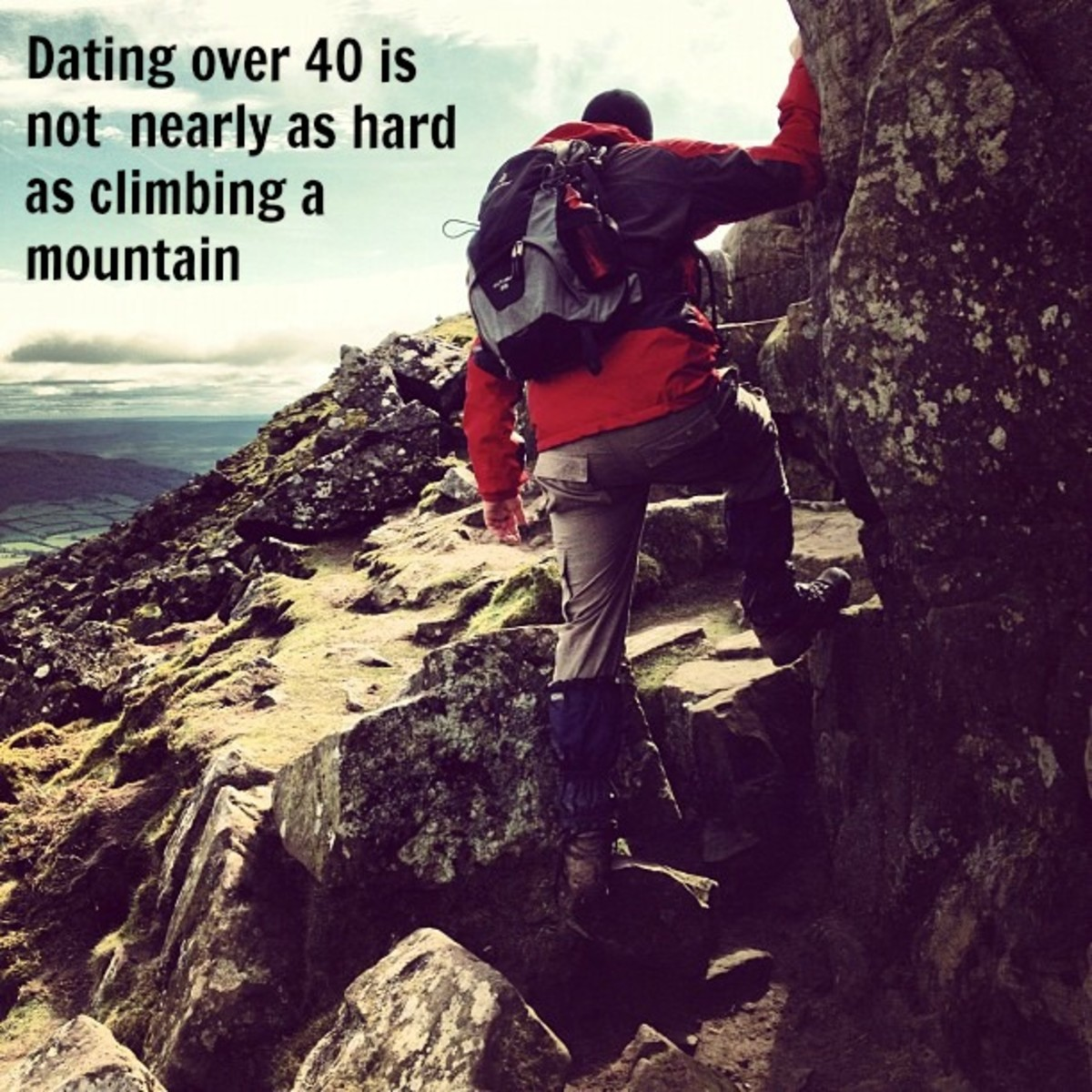 The only mountain to climb when dating after 40 is the one built on your own fear.
