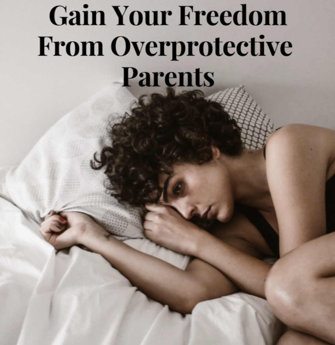 How to Deal With Overprotective Parents and Gain Your Freedom