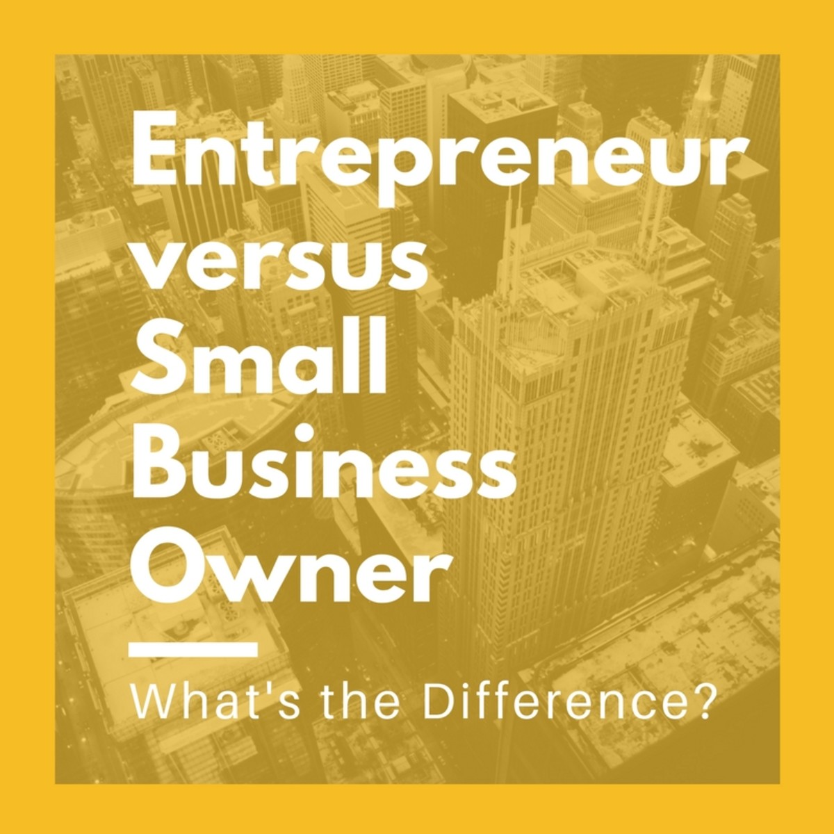 Entrepreneur Versus Small Business Owner: What's the Difference?