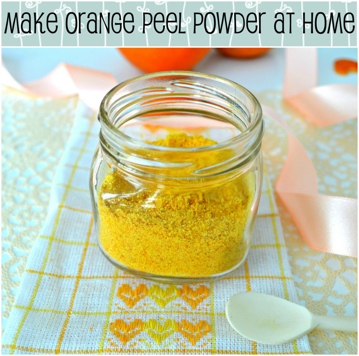 Beauty DIY: How to Make Orange Peel Powder for Face