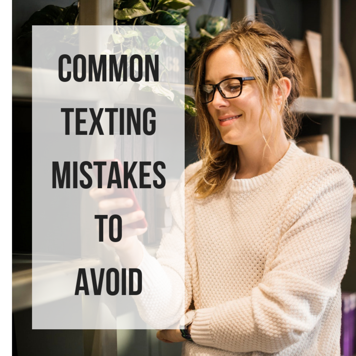 Whether you're texting your partner or your colleague, here are some things you should never do by text.
