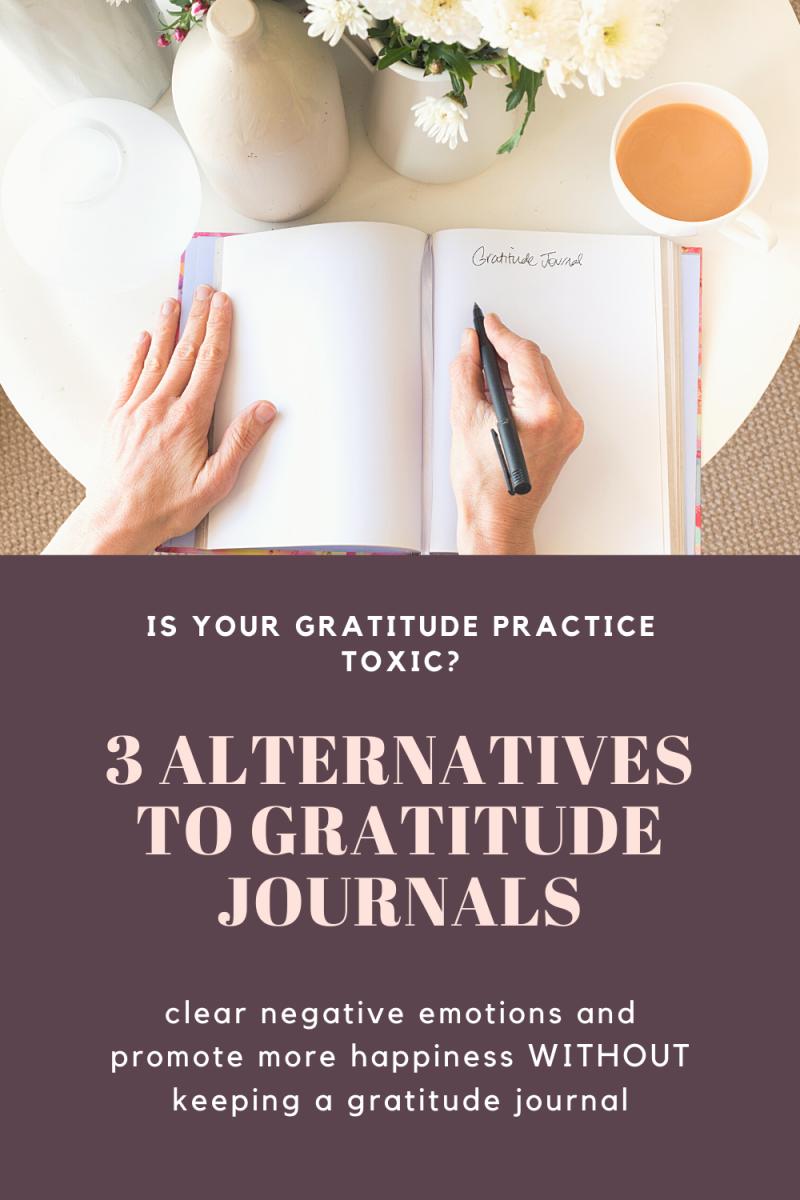 Is Your Gratitude Practice Toxic? 3 Healthy Alternatives to Gratitude Journals