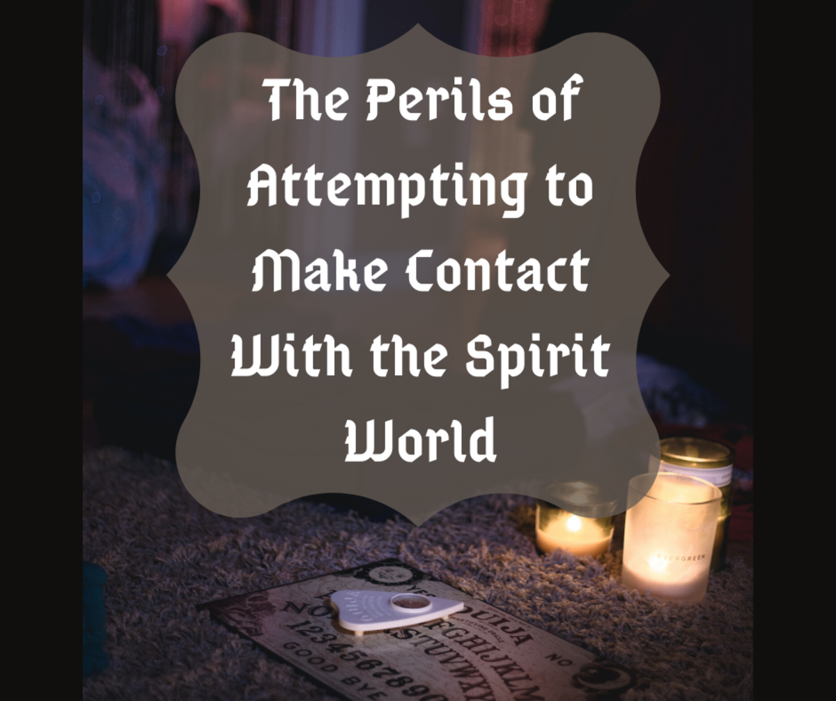 Enter at Your Own Risk: The Perils of Attempting to Make Contact With the Spirit World