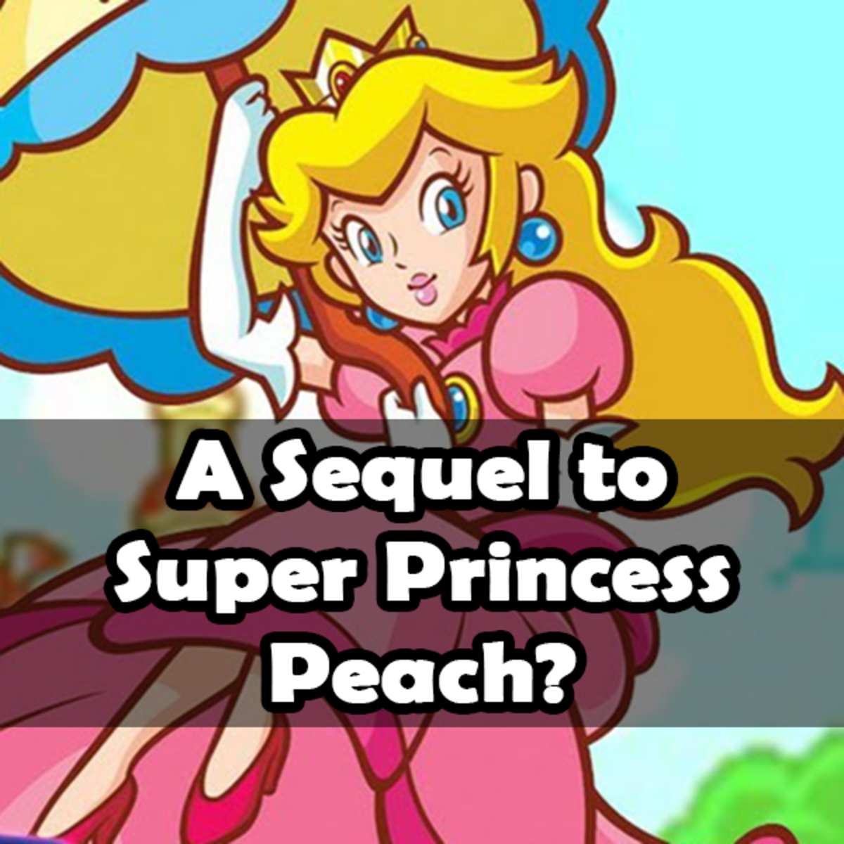 "Why Nintendo Should Make a Sequel to ""Super Princess Peach"""