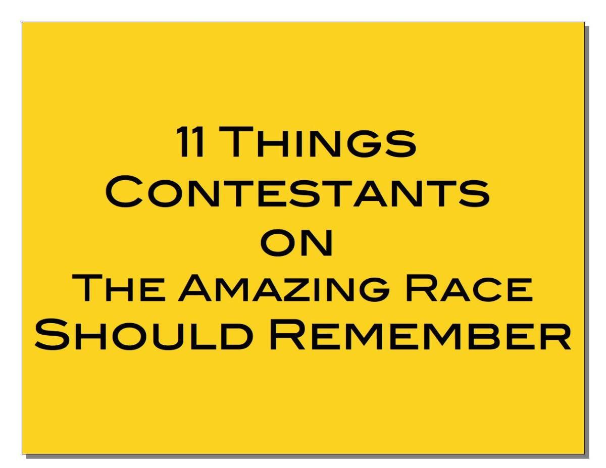 11 things you may want to remember if you are a contestant on The Amazing Race.