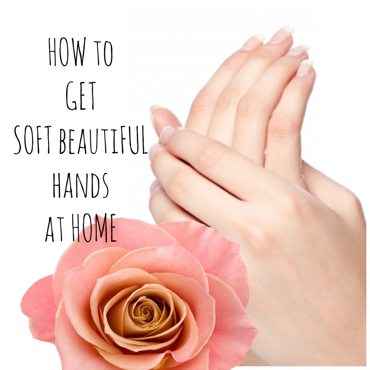 How to Get Soft Hands with Three Easy Homemade Remedies