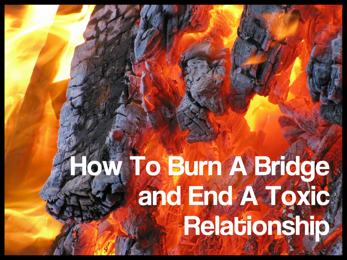 How To Burn A Bridge and End a Toxic Relationship