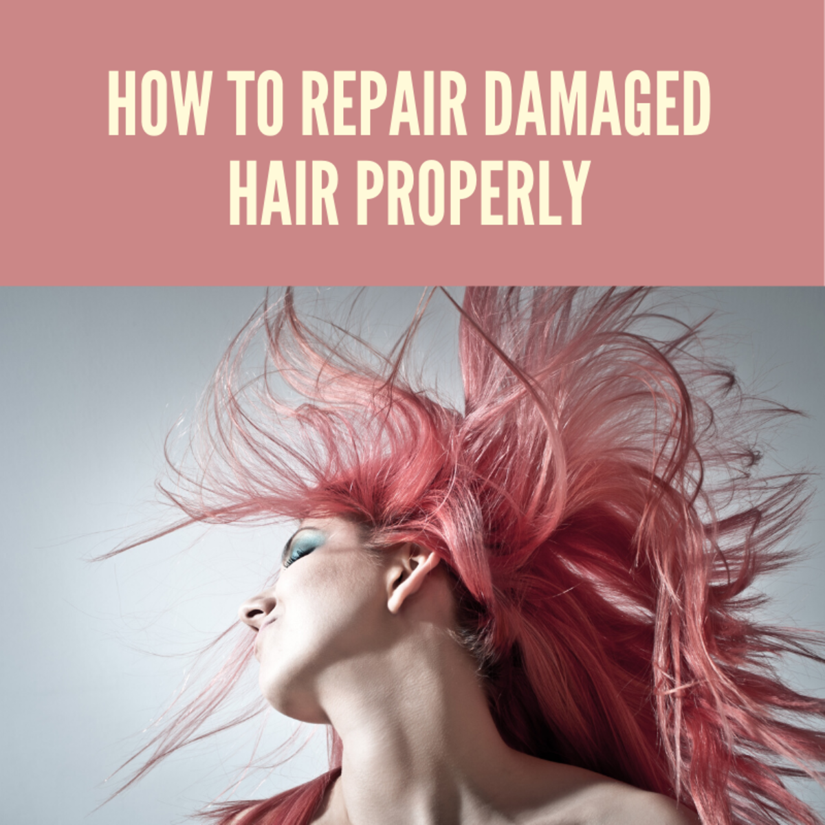 How to Repair Damaged Hair Properly