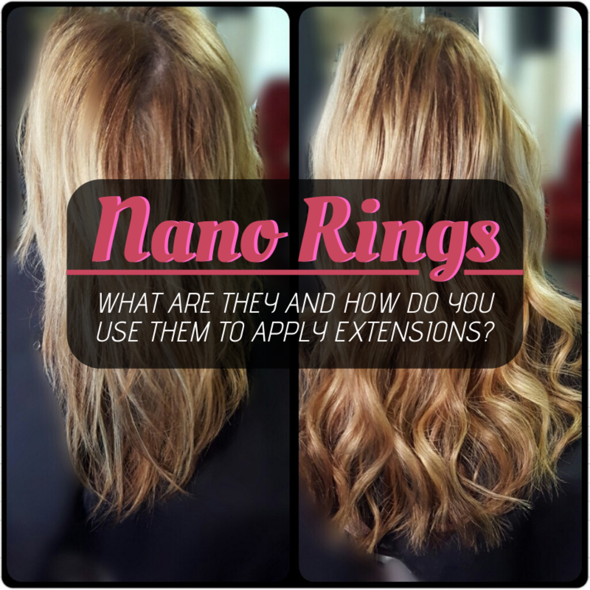 Nano rings are most discreet and long-lasting hair extension application method on the market. Learn how to make them work for you!