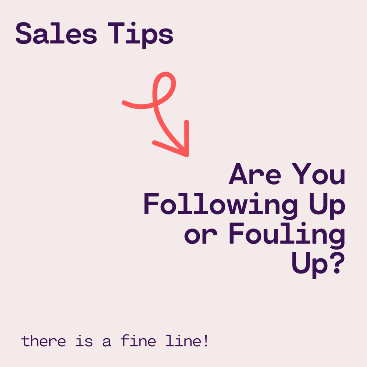 Sales Tips: Are You Following Up or Fouling Up?