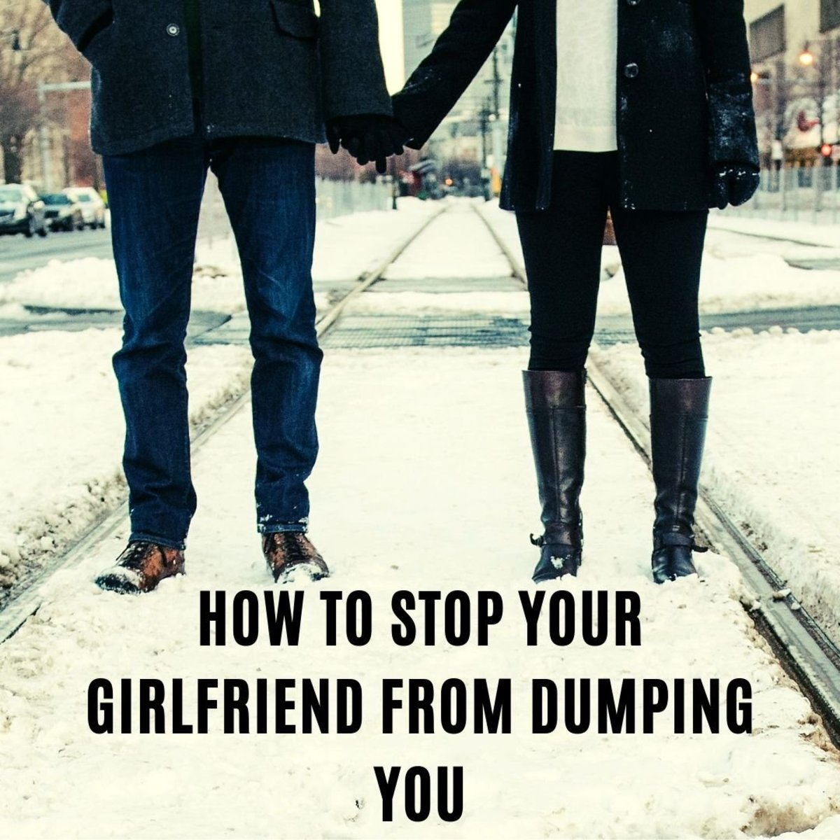 12 Ways to Stop Your Girlfriend From Breaking Up With You