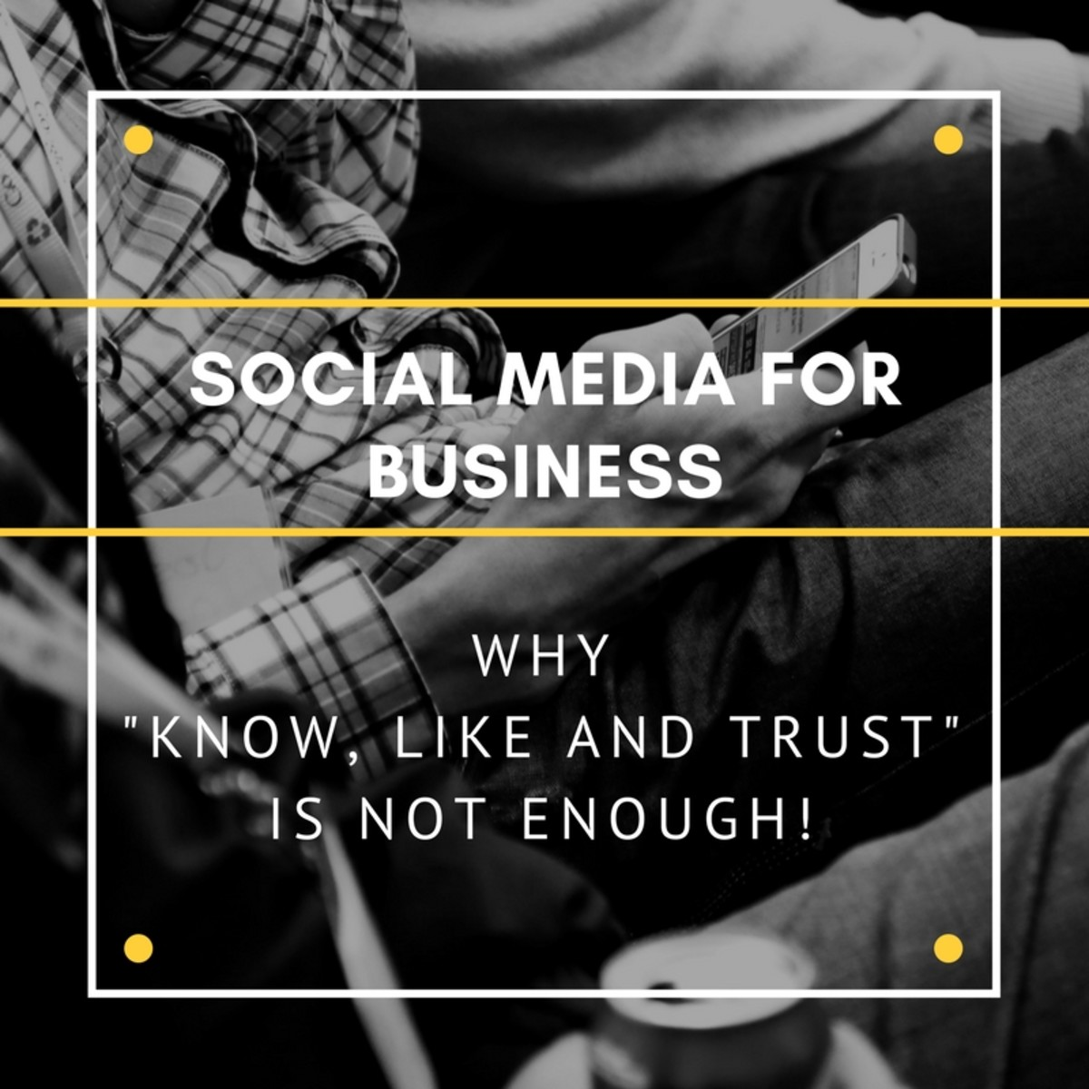 Social Media for Business: Why Know, Like and Trust Is Not Enough