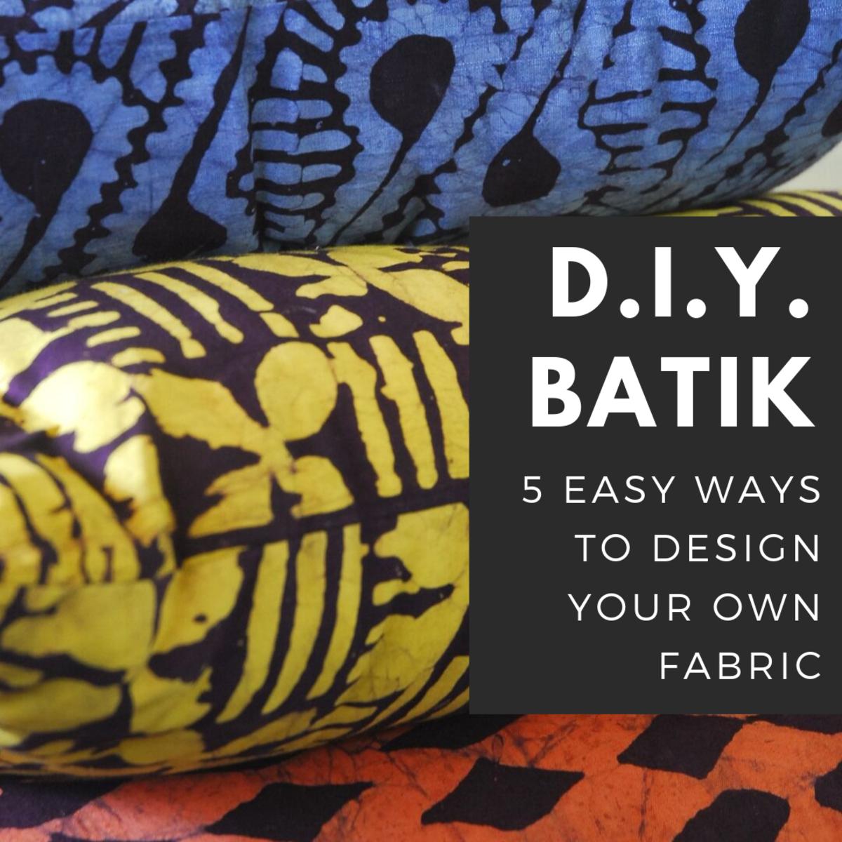 Design Your Own Batik Fabrics (Easy Techniques for Beginners)