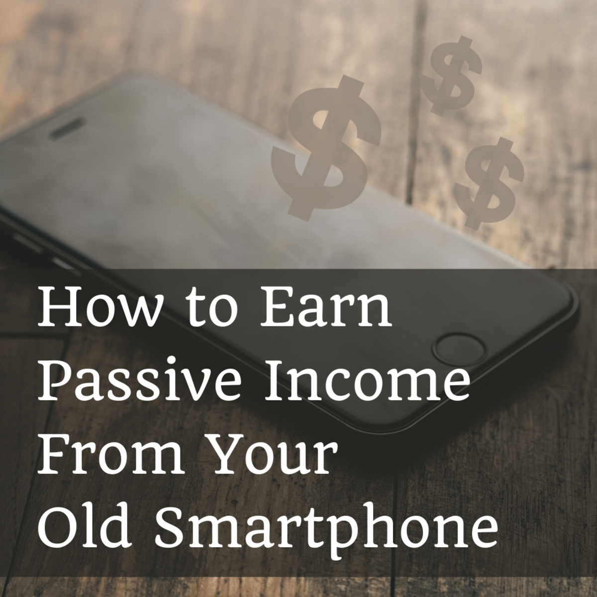 Don't throw away your old phone! Discover four ways you can use it to make (mostly) passive income.