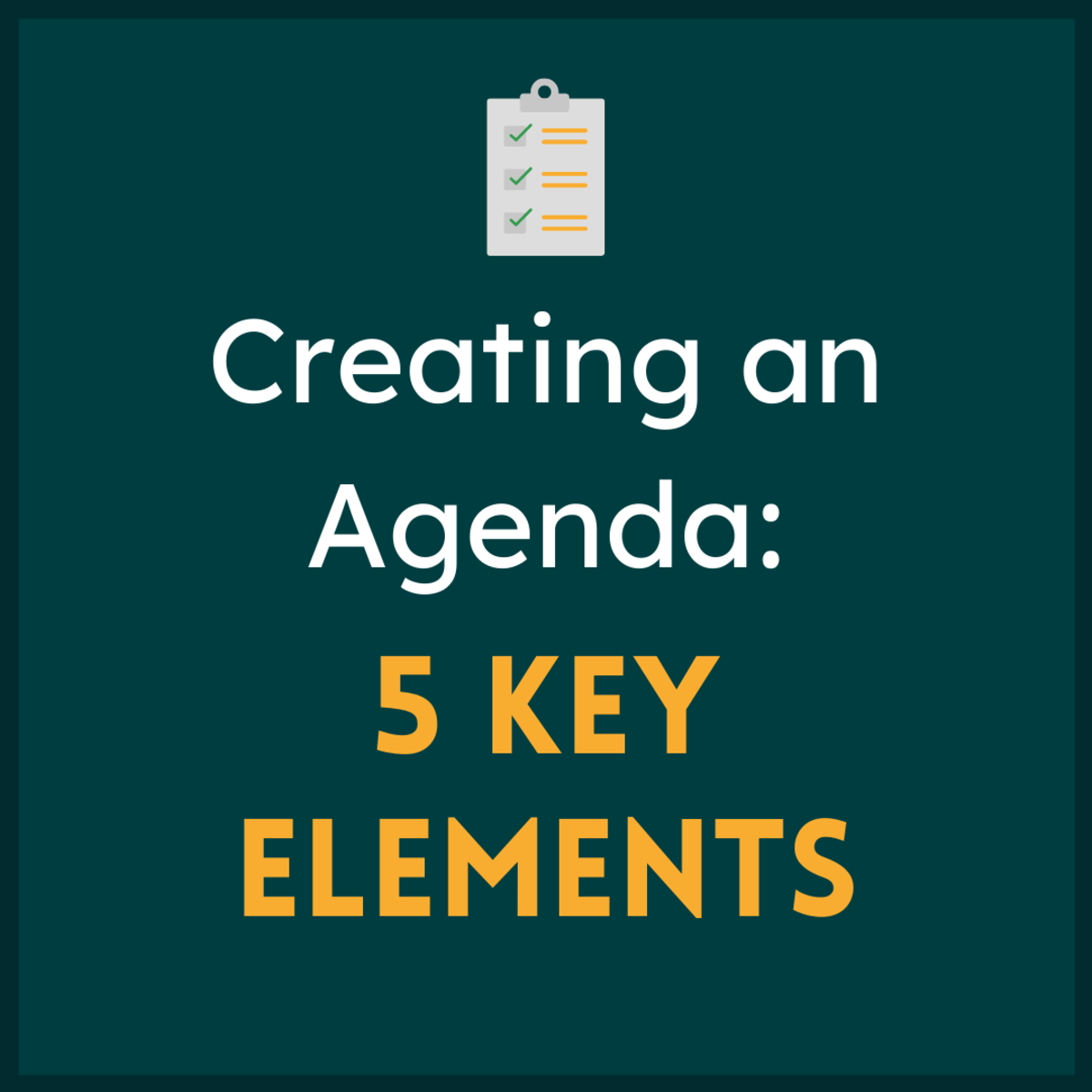 Discover 5 essential aspects of an effective agenda.