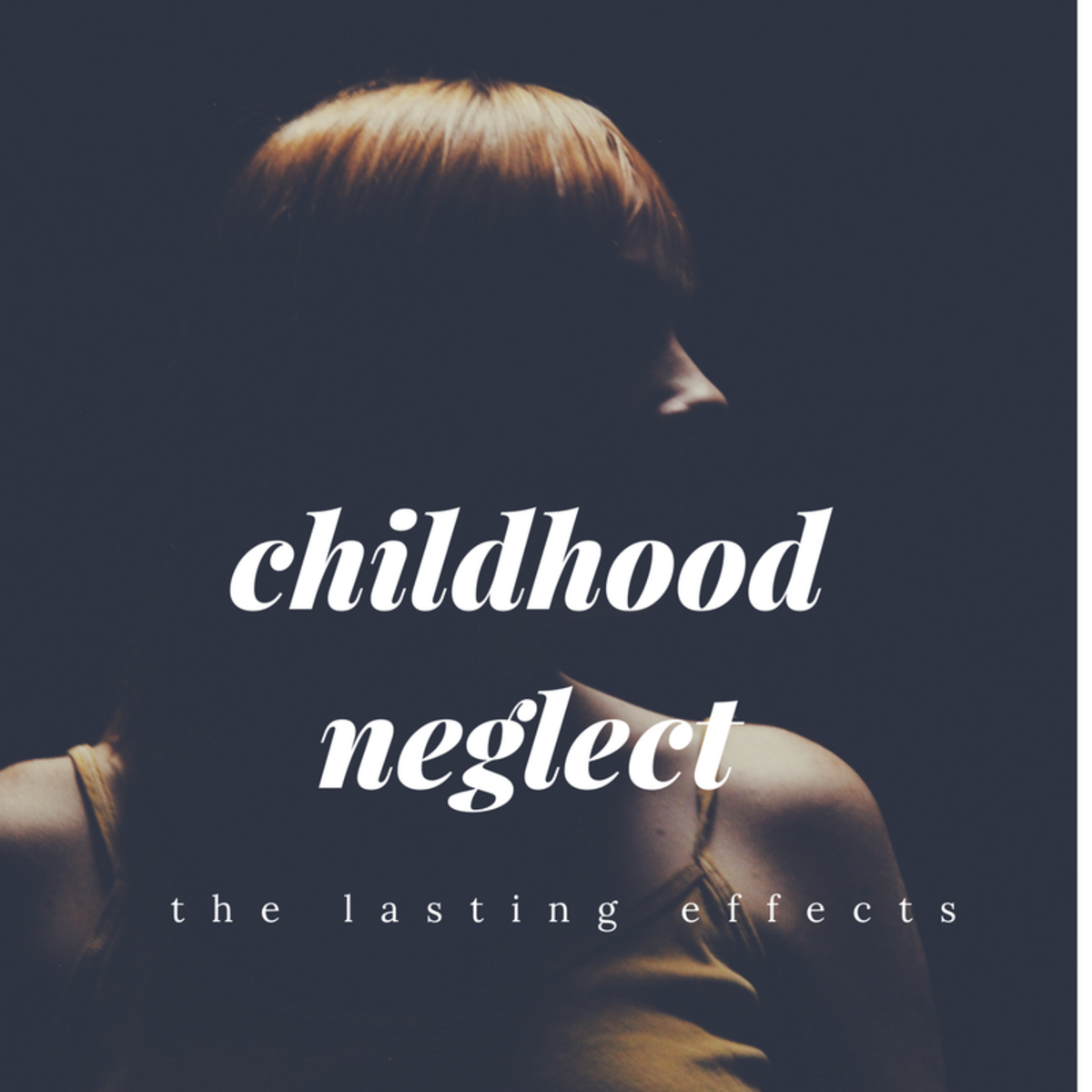 The Long-Term Effects of Childhood Emotional Neglect
