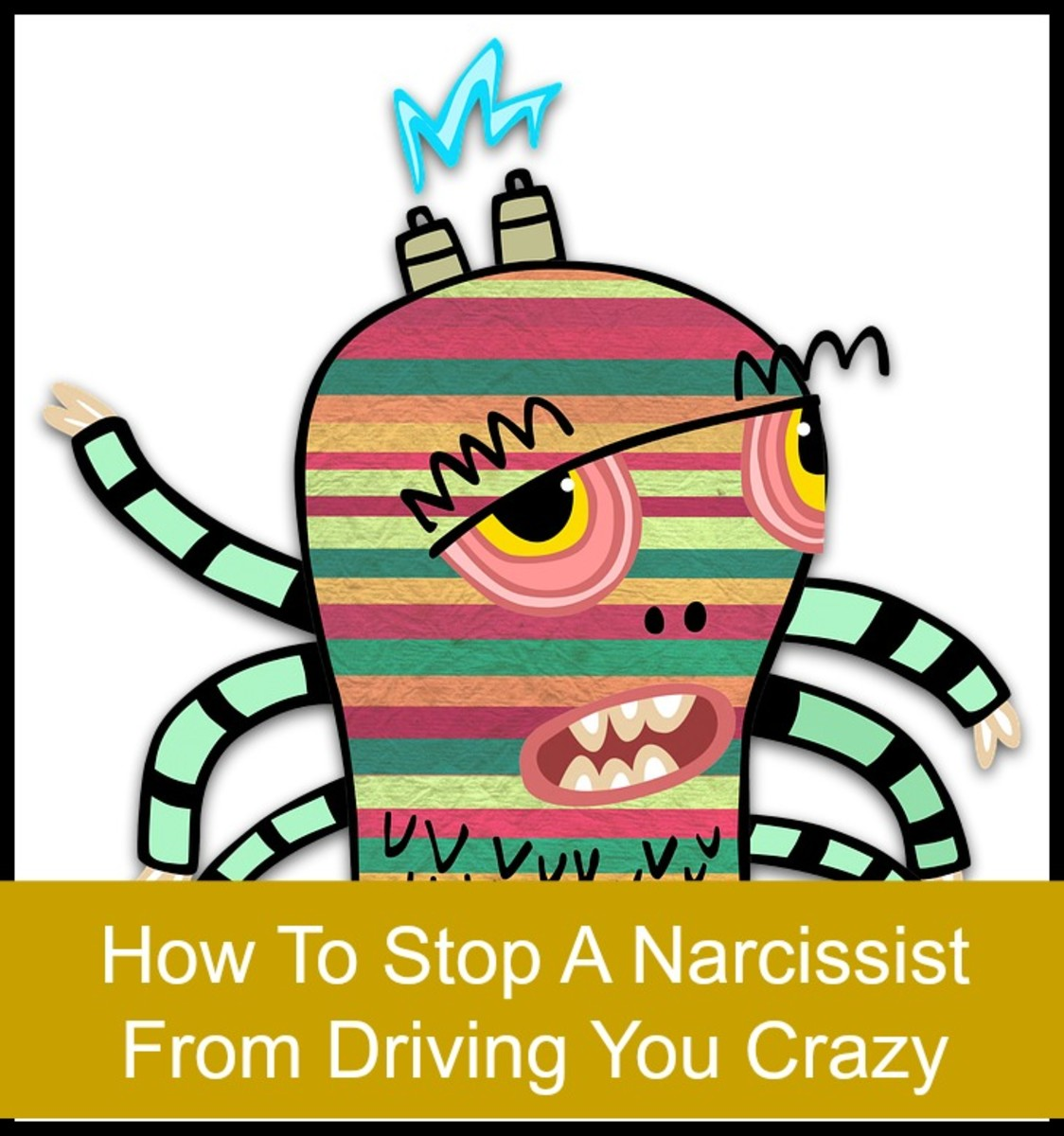 How to stop a narcissist from driving you crazy.