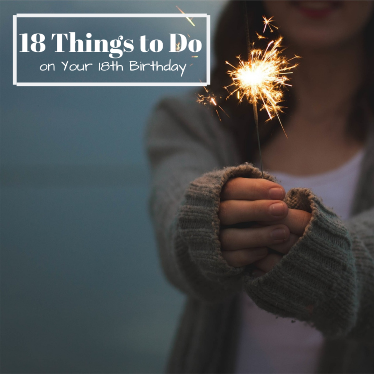 Now that you've finally turned 18, it's time to take advantage of some of the things you couldn't do as a kid. . . safely of course.