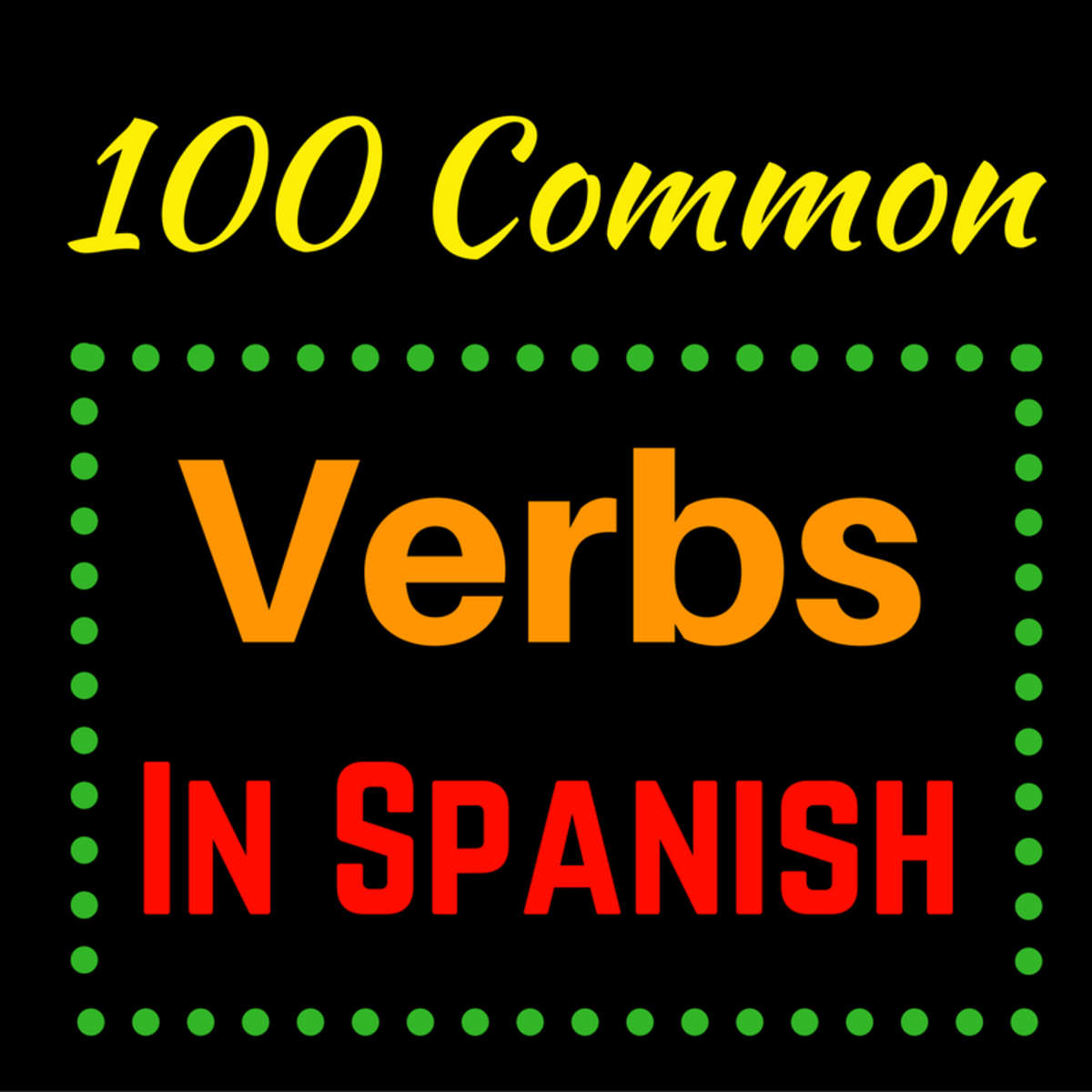 Learn Spanish: 100 Most Common Verbs and Expressions