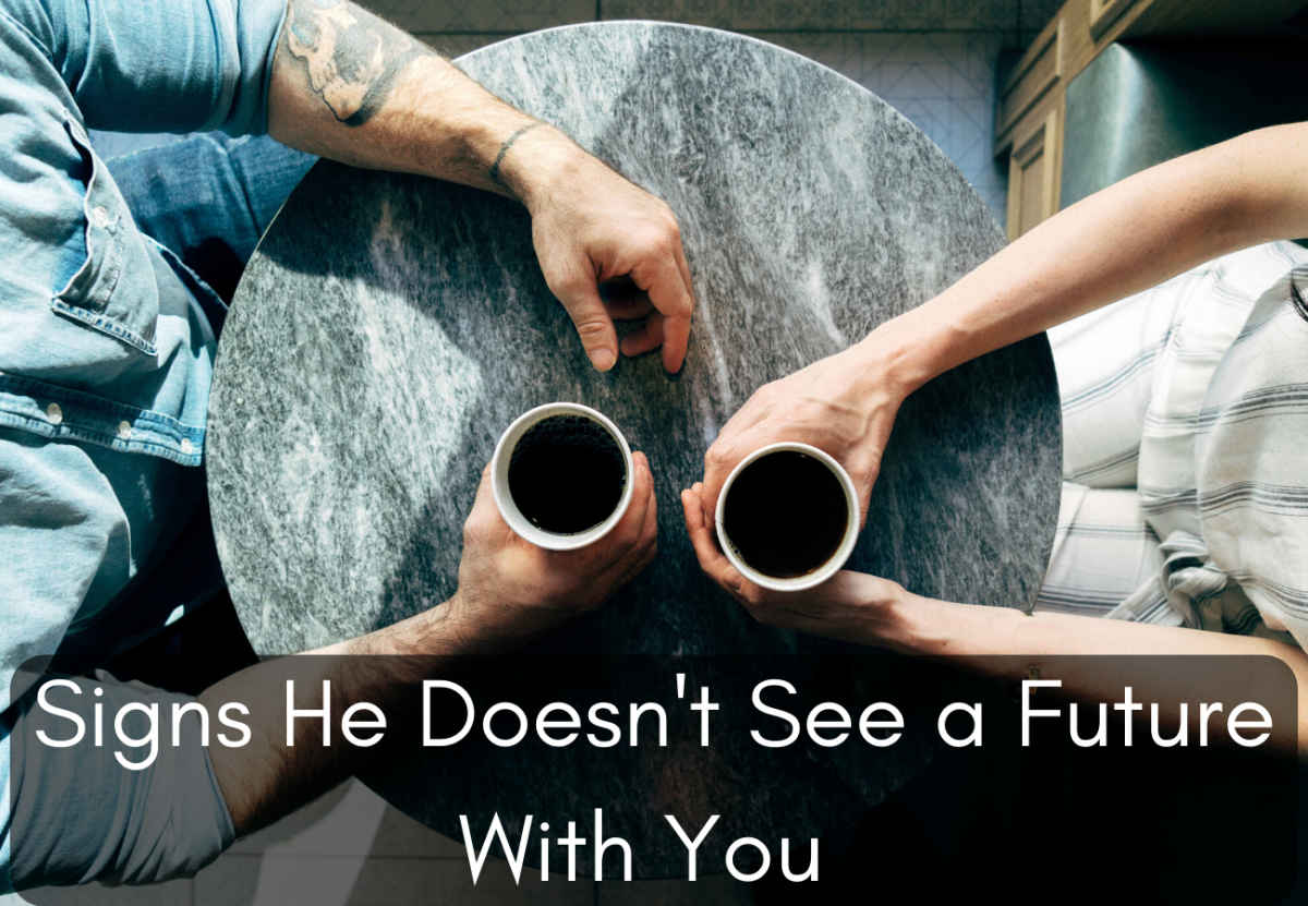 Be aware of the signs that he no longer sees a future with you in it.