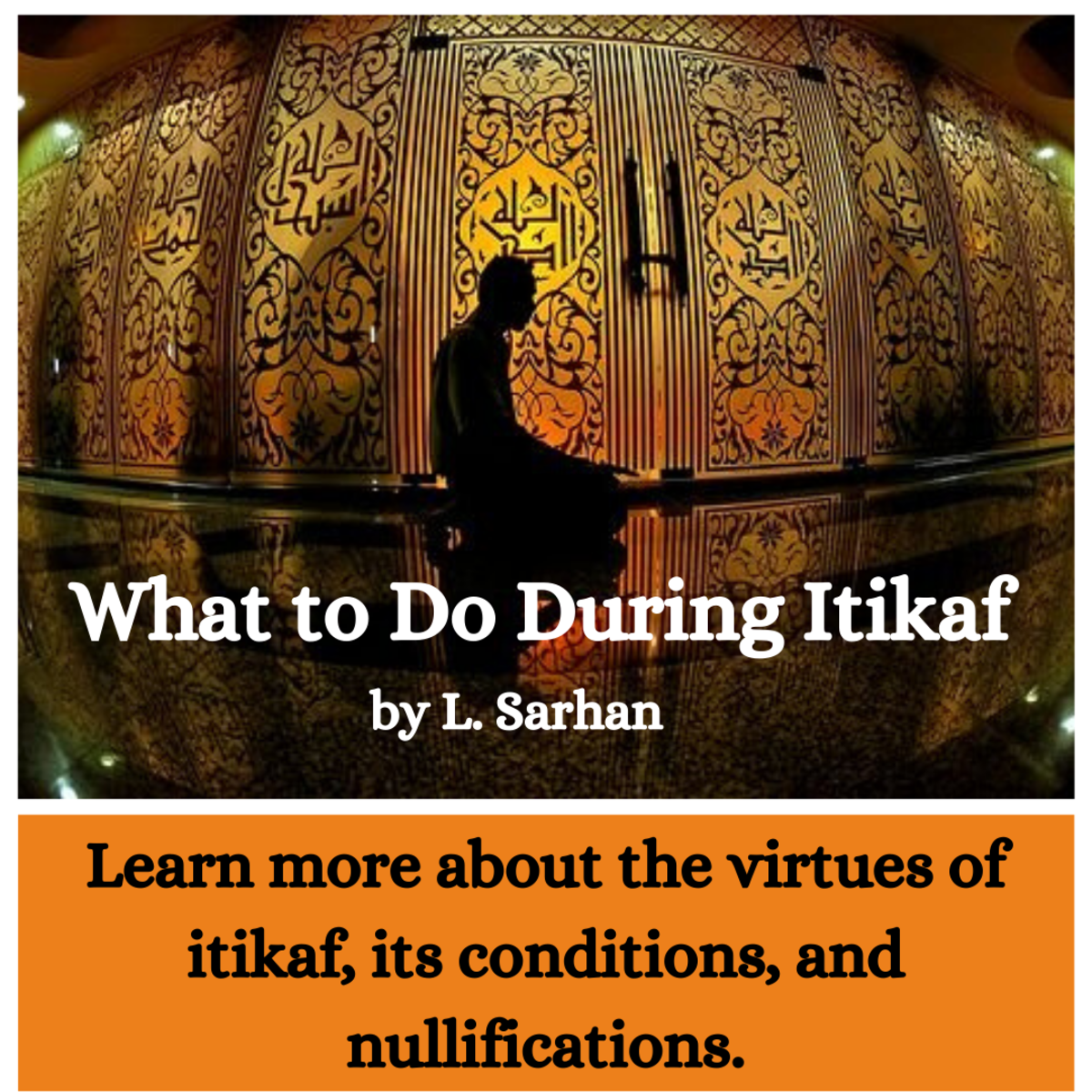 This article will explain in depth the definition, virtues, duration, and conditions of itikaf—as well as provide some information on what you should do during this time and which acts can nullify it.