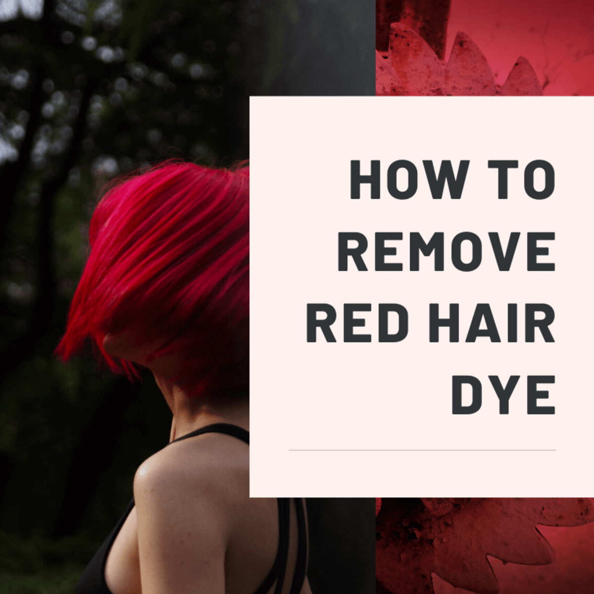 How to Remove Red Hair Dye