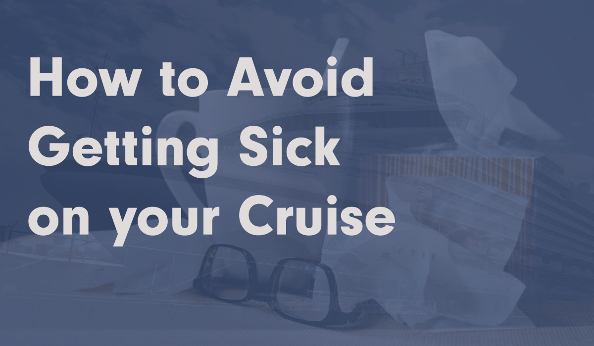 Following a few simple tips can greatly reduce your chances of getting sick while cruising.