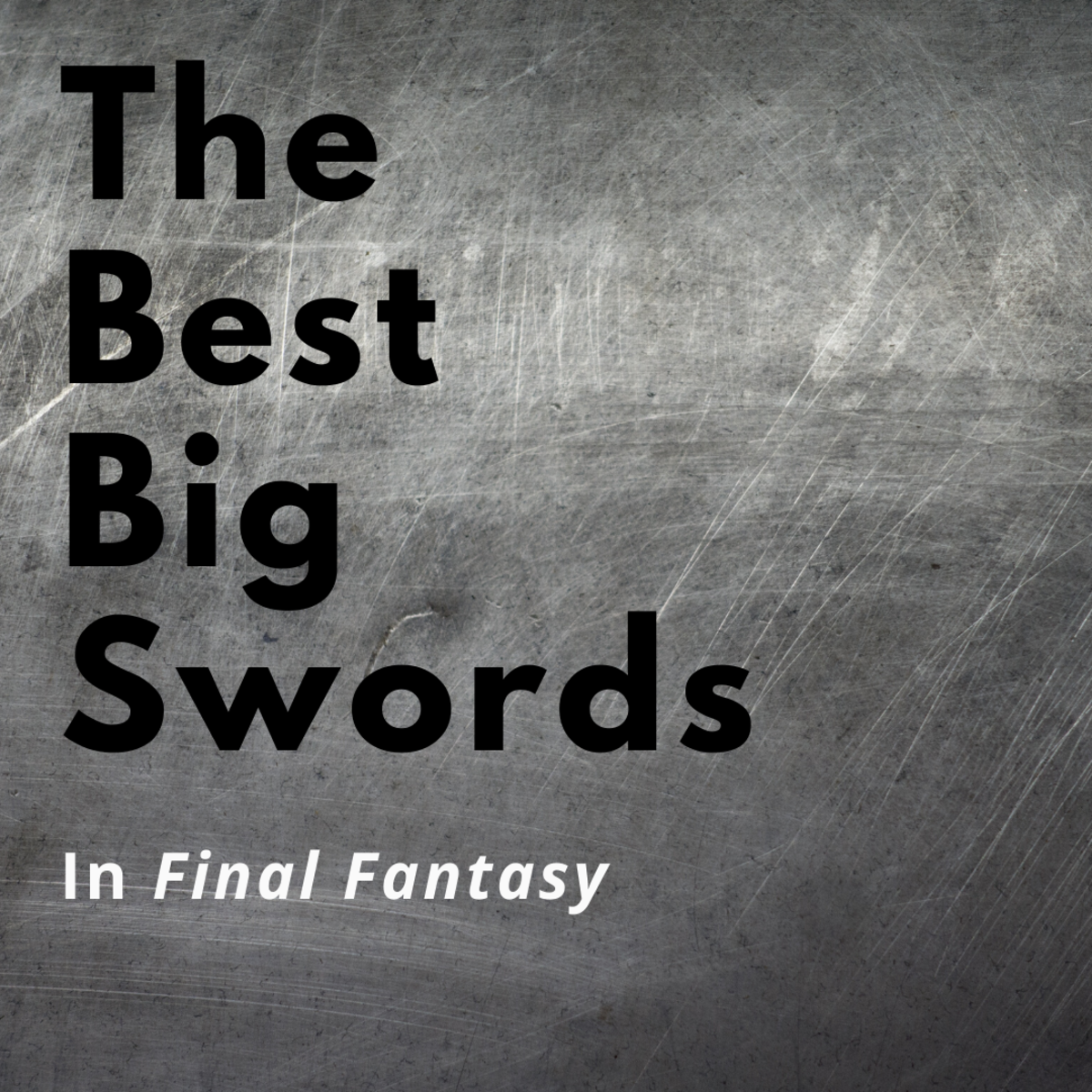 "These are the biggest, baddest swords in the ""Final Fantasy"" series!"