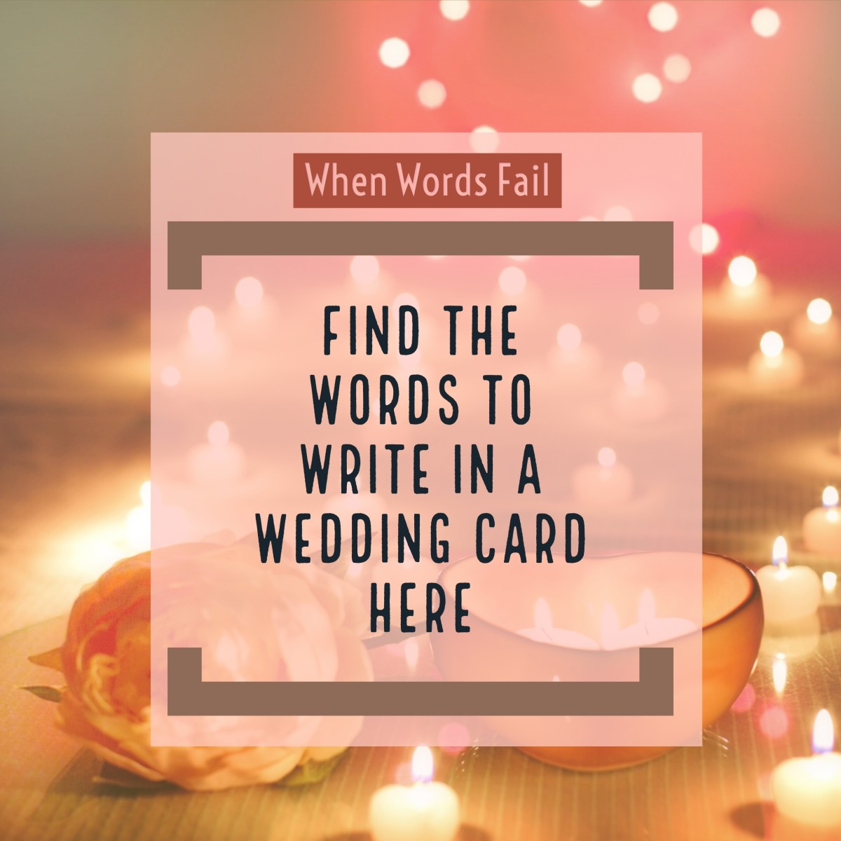 When words fail, find the words to write in a wedding card here.