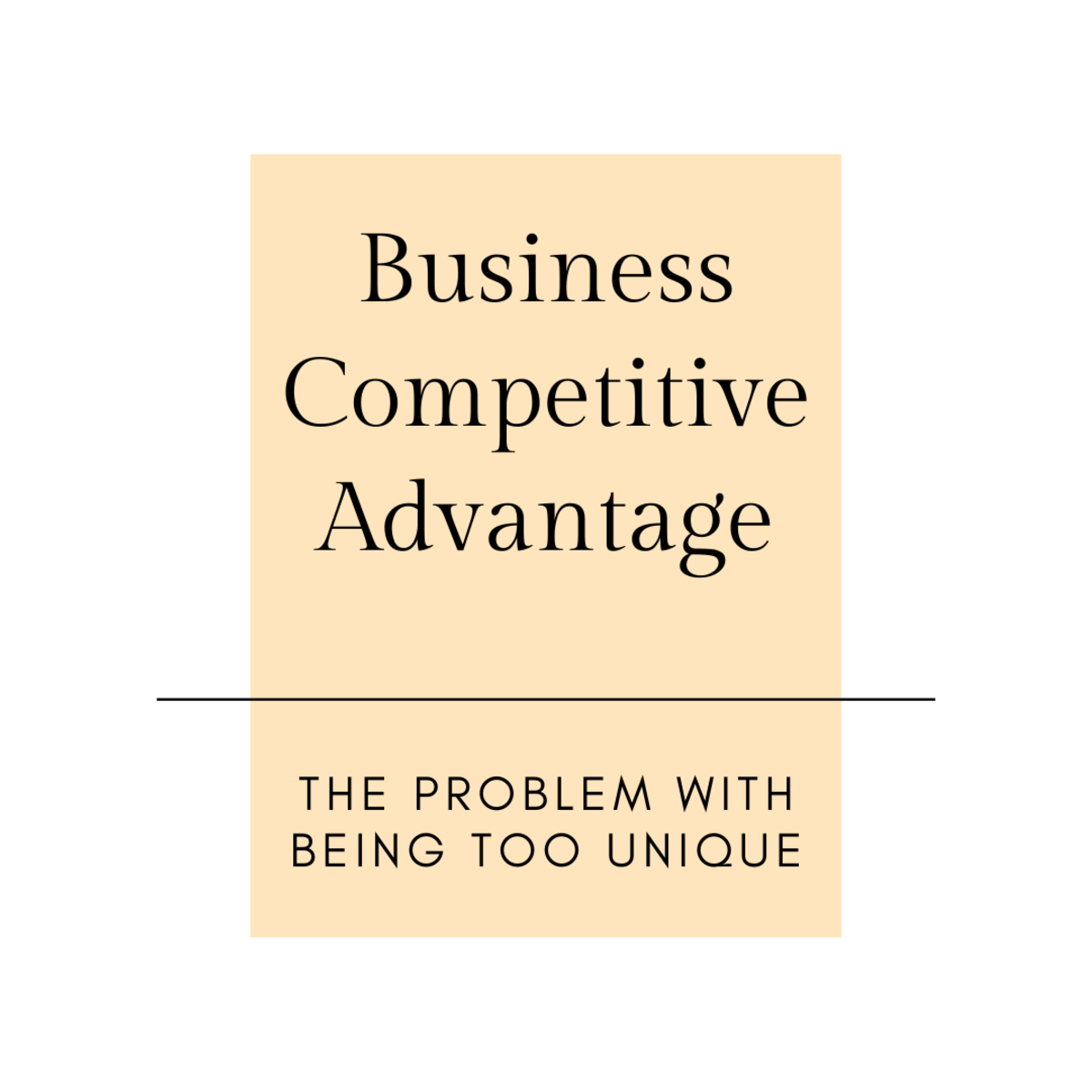 Business Competitive Advantage: The Problem With Being Too Unique