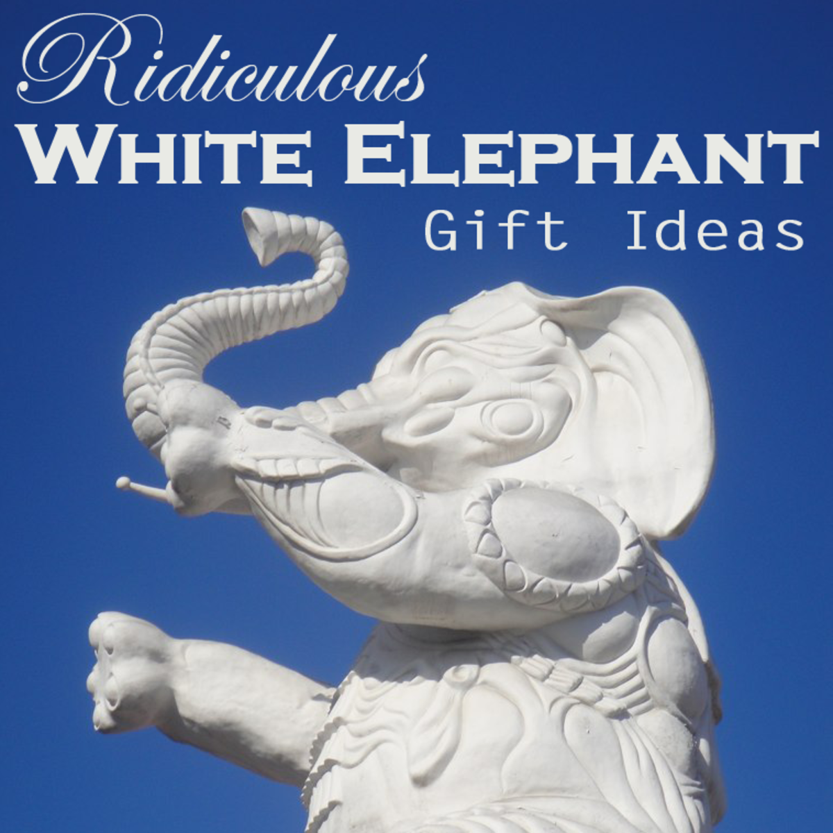 Ridiculous White Elephant Gift Ideas