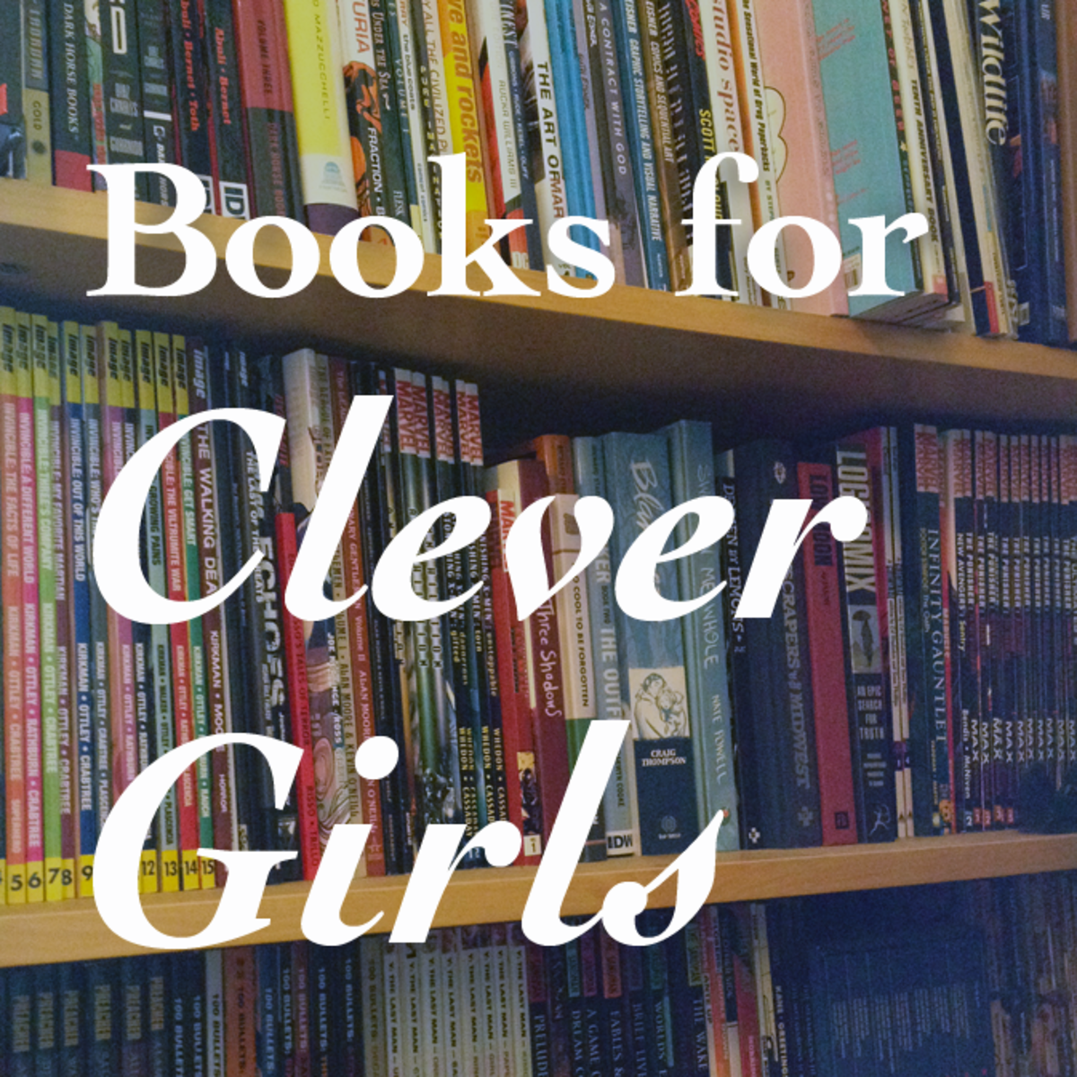 Books for Clever Girls: Graphic Novels & Comics for Teens & Young Women