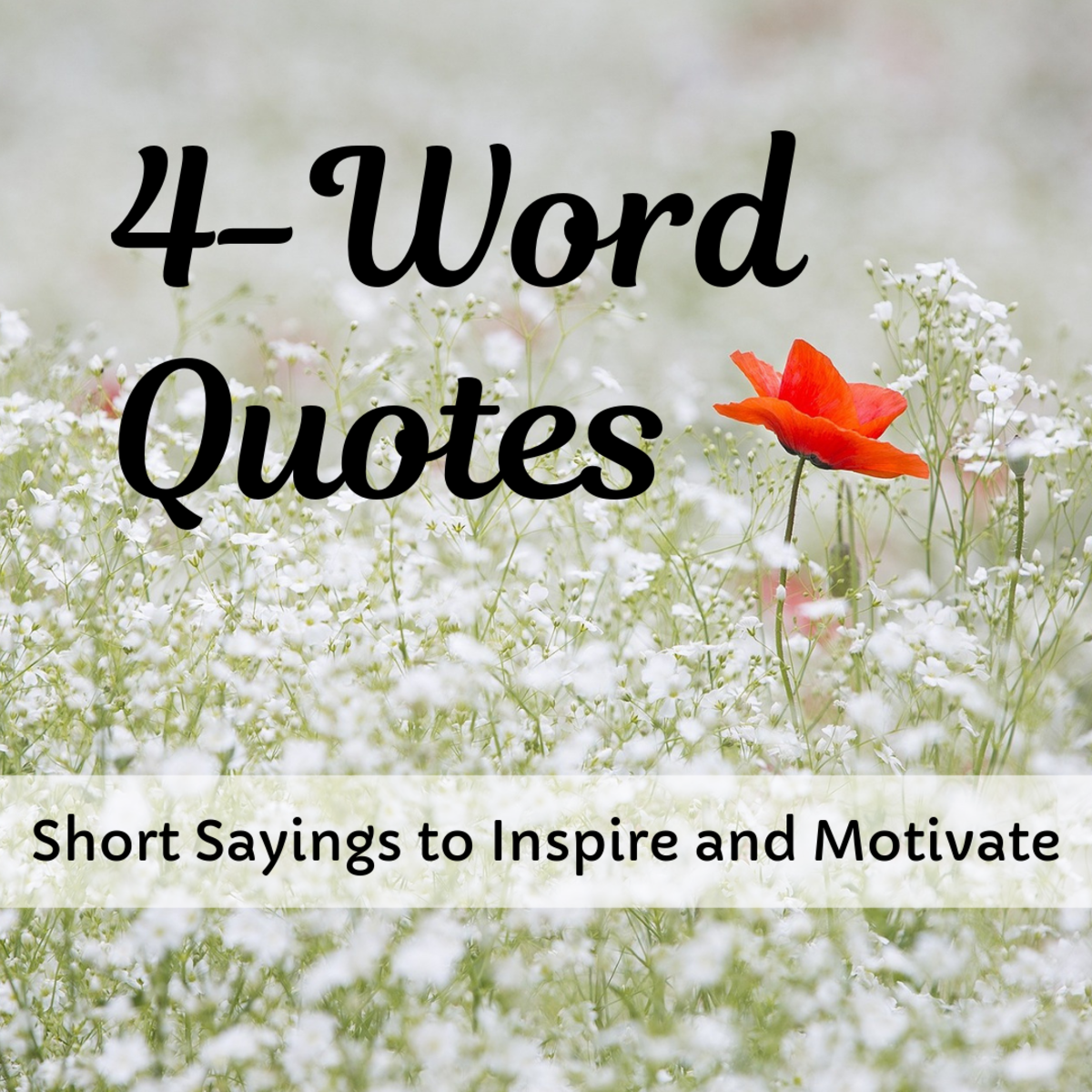Discover how much can be said in just four words with these inspirational quotes.