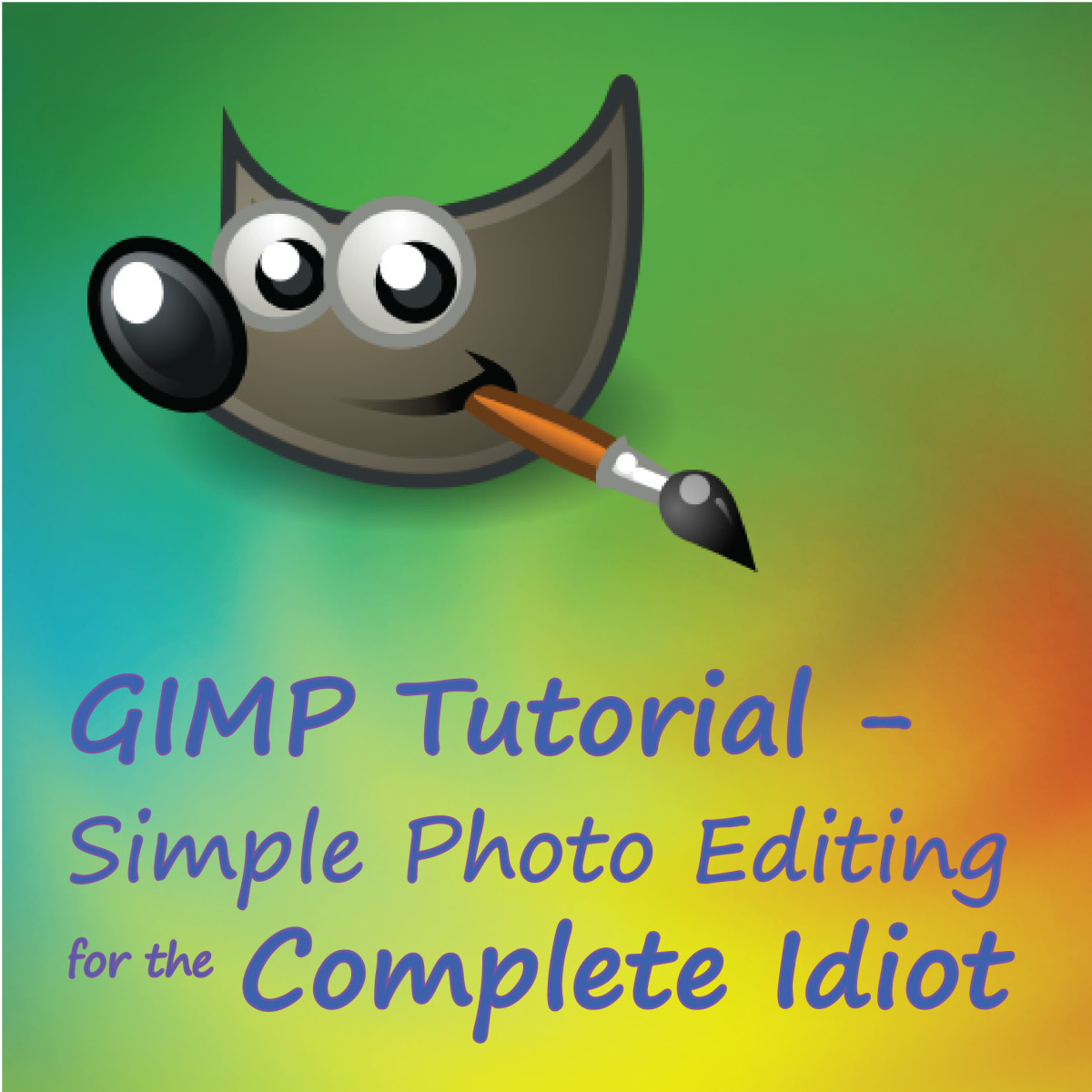GIMP Tutorial: Simple Photo Editing for the Complete Idiot