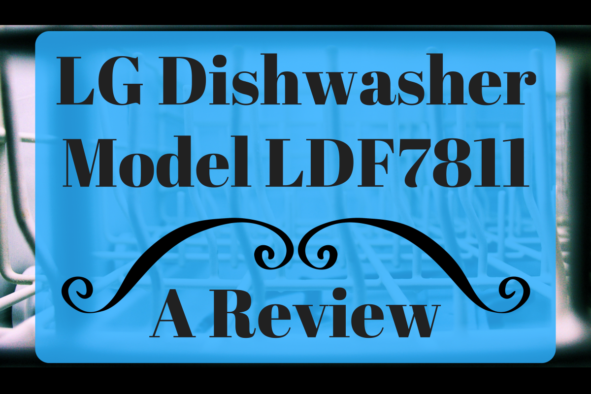 My Experience With an LG Dishwasher, Model LDF7811
