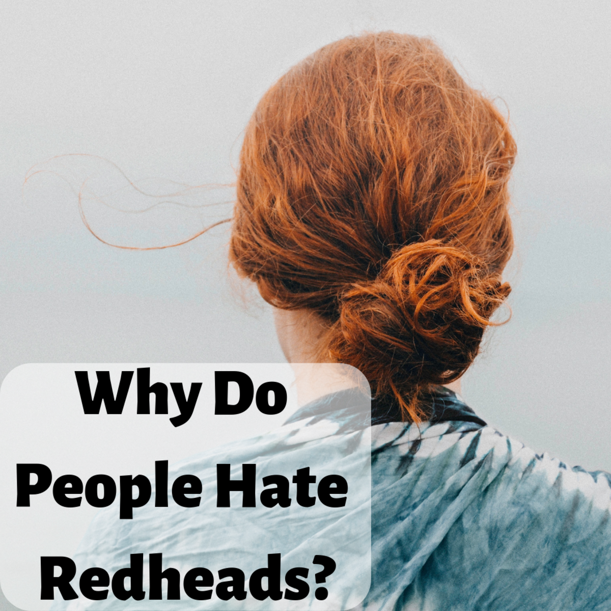 Why Do People Hate Redheads?