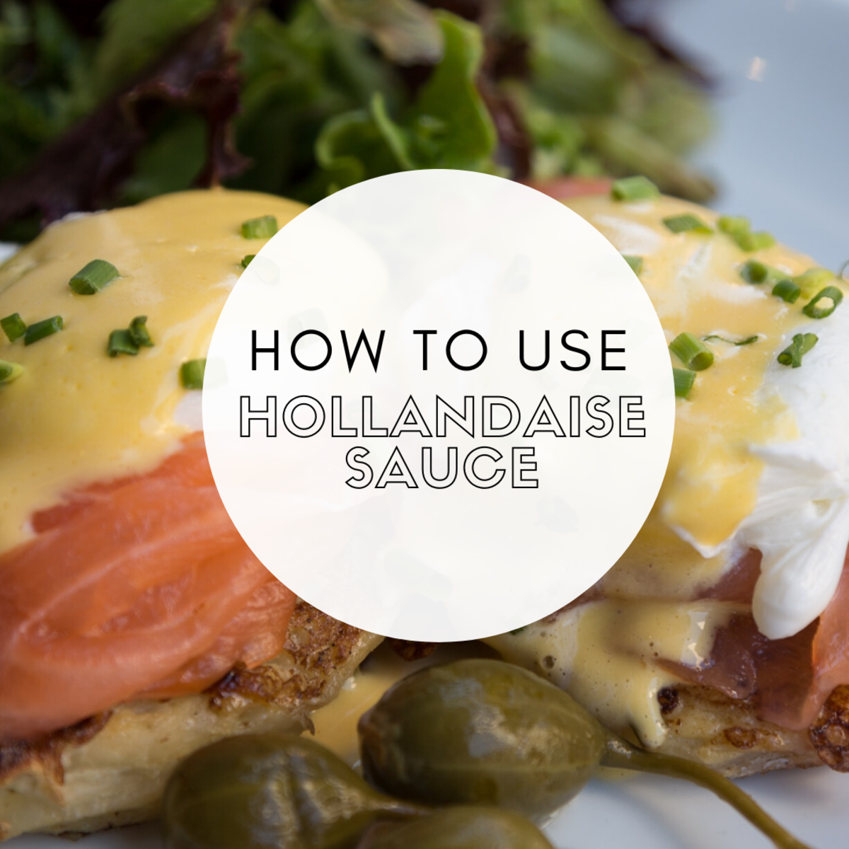 Uses for Leftover Hollandaise Sauce and How to Make It