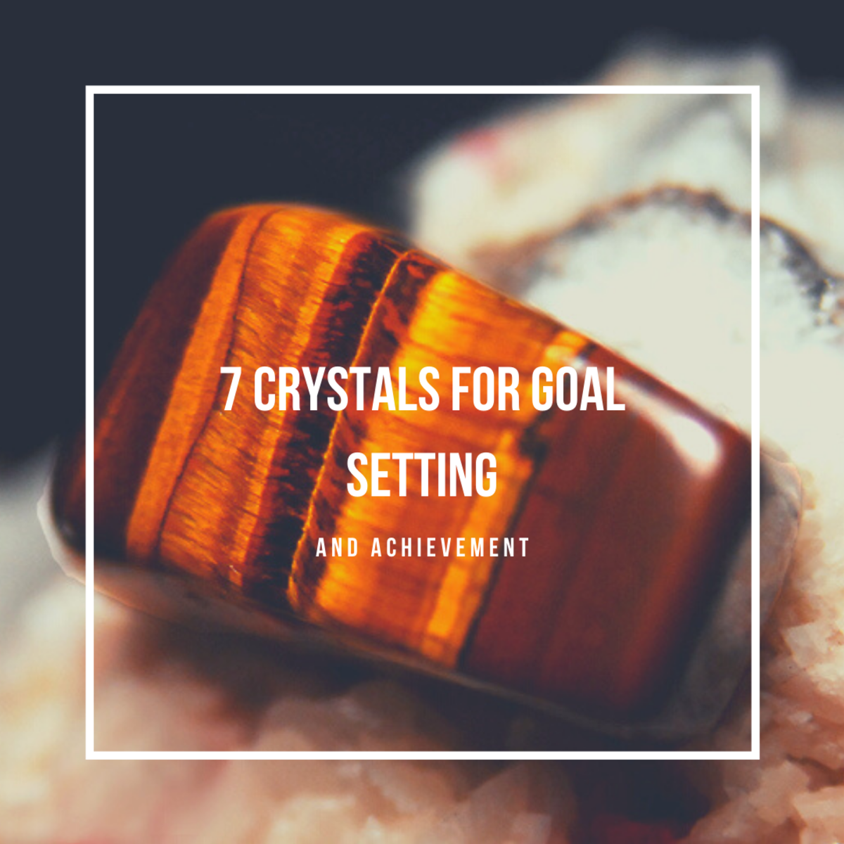 7 Crystals for Setting and Achieving Your Goals