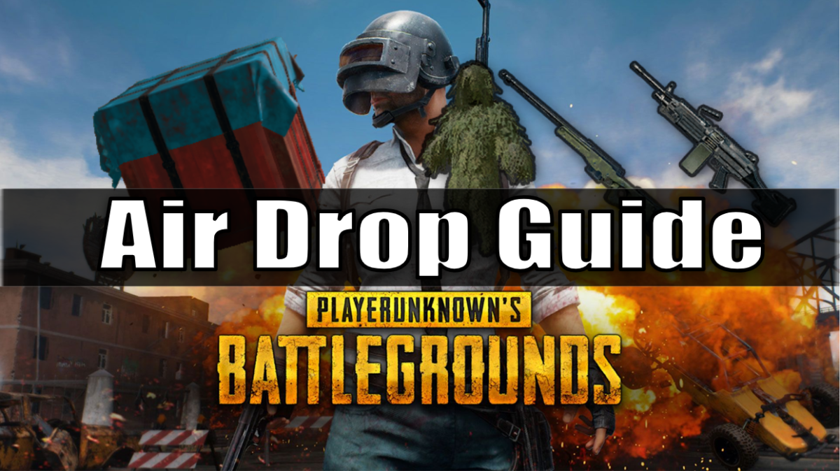 """PlayerUnknown's Battlegrounds"" Air Drop Guide"