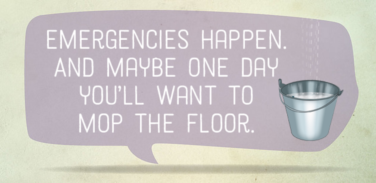 Emergencies happen. And maybe one day you'll want to mop the floor.