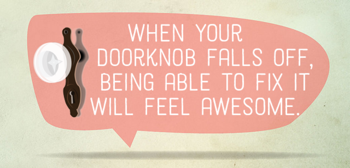 When your doorknob falls off, being able to fix it will feel awesome.