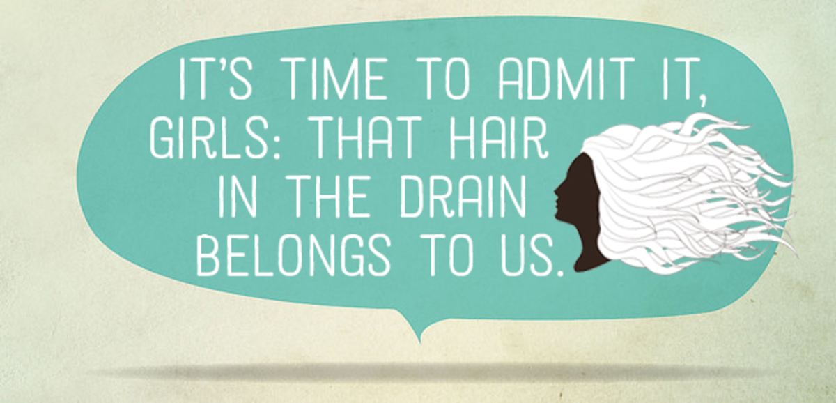 It's time to admit it, girls: That hair in the drain belongs to us.