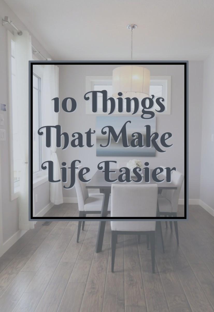 10 Things That Make Life Easier