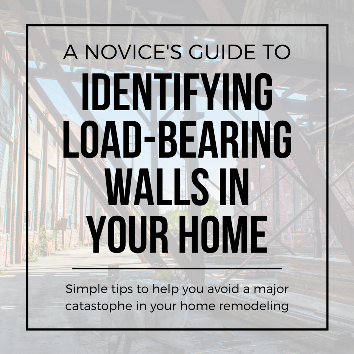 How to Identify a Load-Bearing Wall: A Tutorial for the Novice Contractor