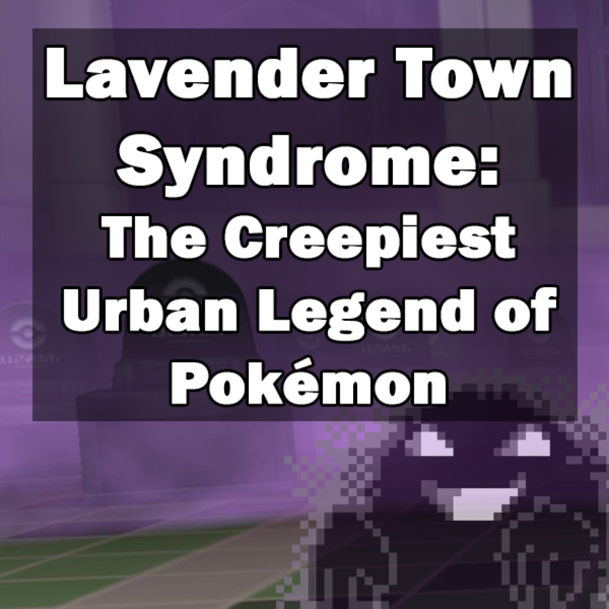 Lavender Town Syndrome: The Creepiest Urban Legend of Pokémon