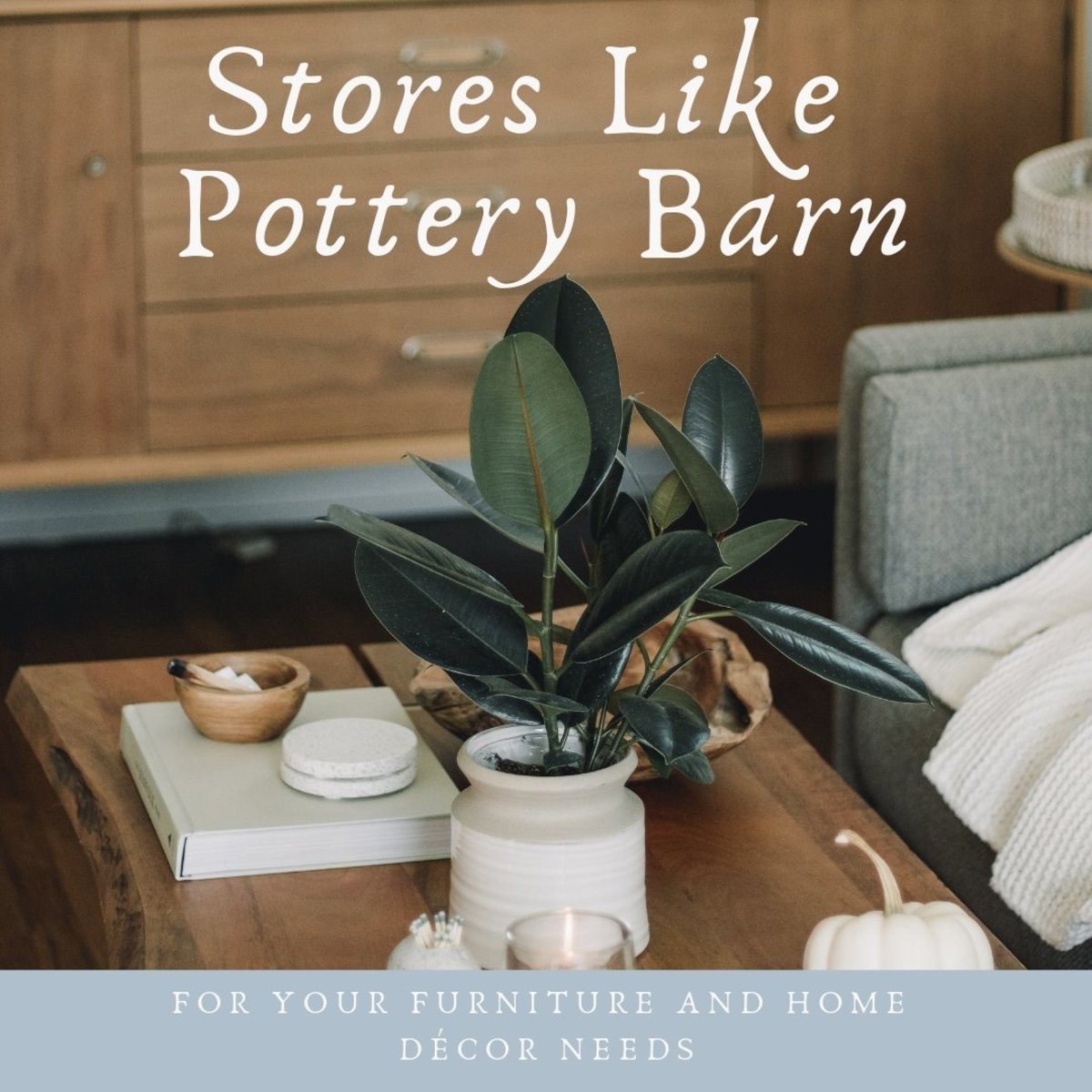 8 Great Stores Like Pottery Barn | Dengarden