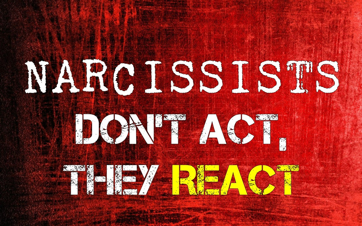 Narcissists Do Not Act, They React