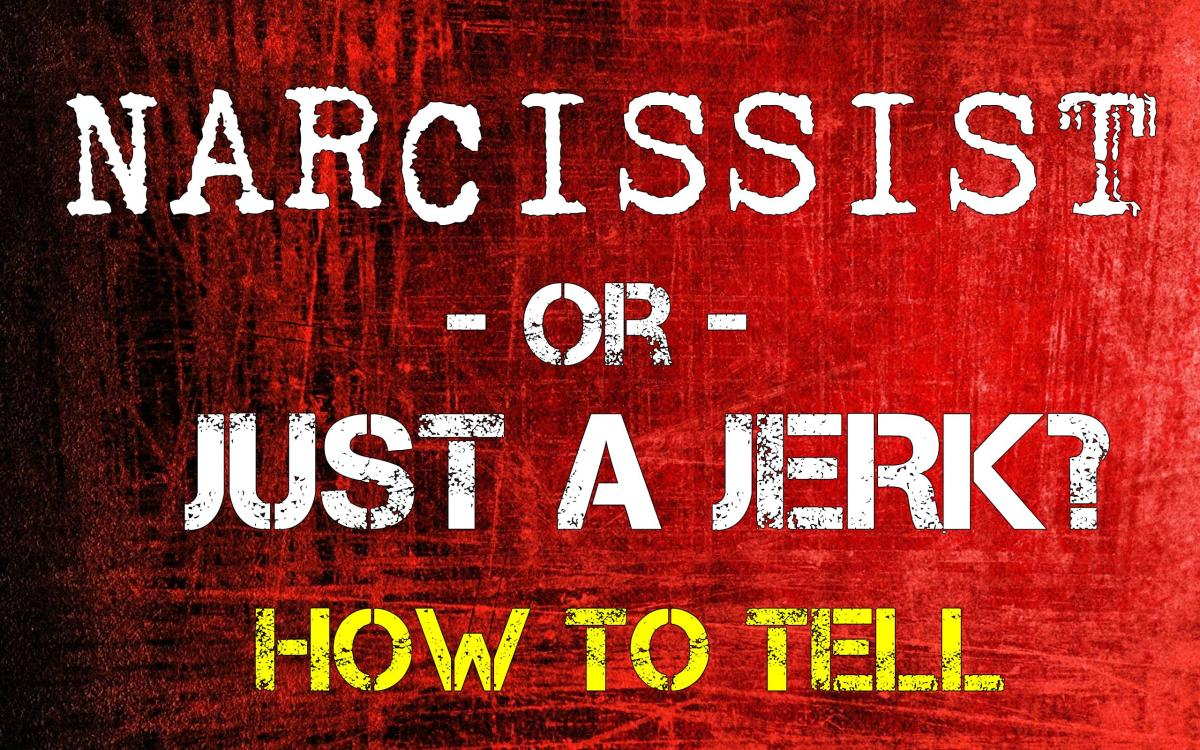 Narcissist or Just a Jerk? How to Tell the Difference