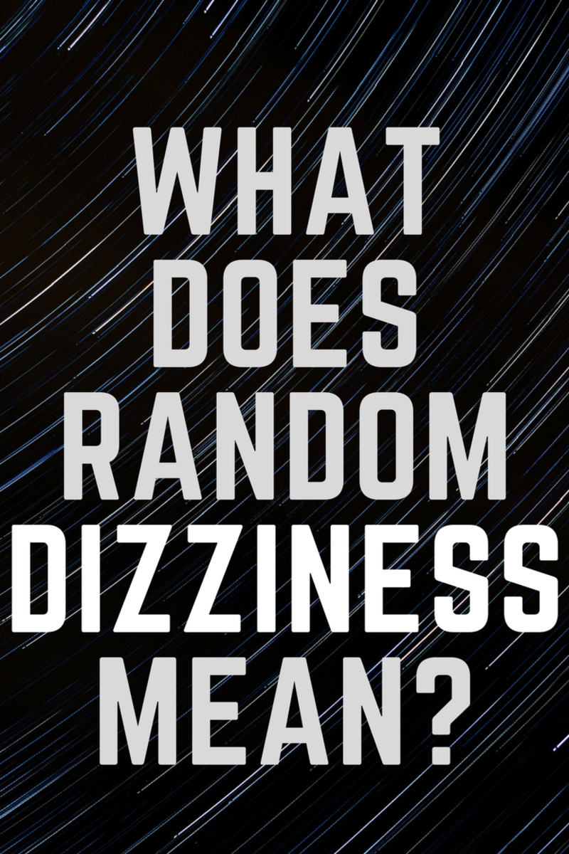 What Can It Mean if You Get Randomly Dizzy?