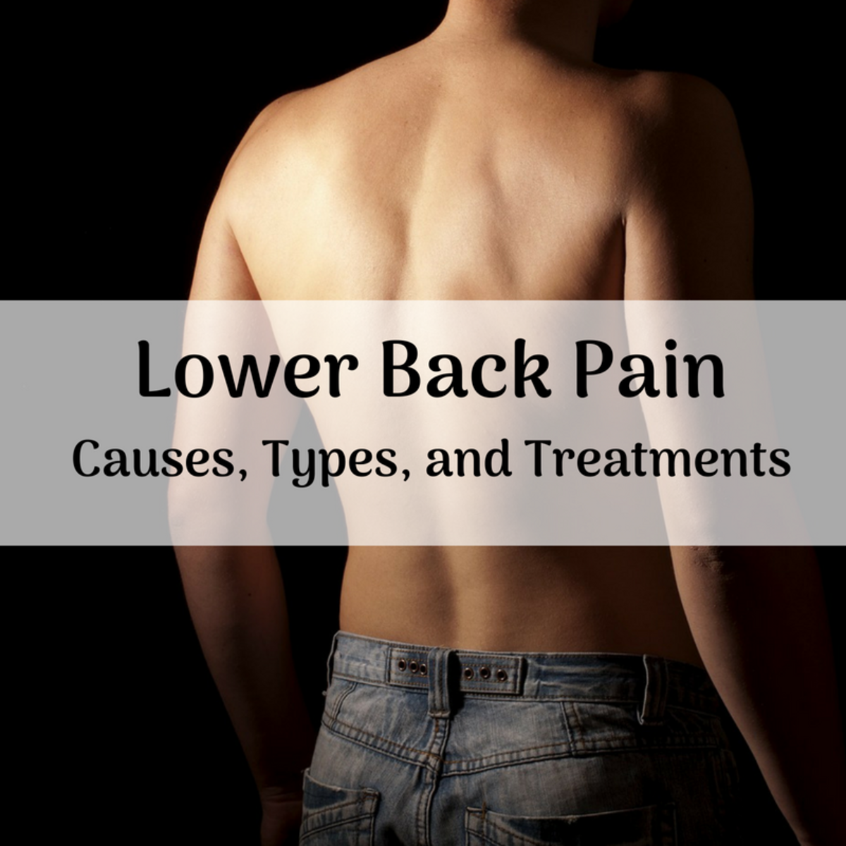 Lower Back Pain Types, Causes, and Treatments